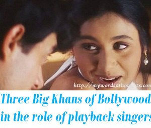 Three Big Khans of Bollywood in the role of playback singers