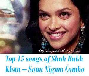 Shah Rukh Khan – Sonu Nigam songs