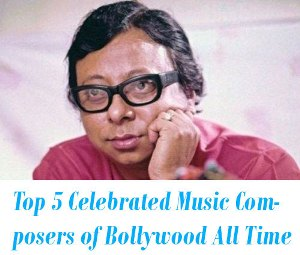 Celebrated Music Composers of Bollywood All Time