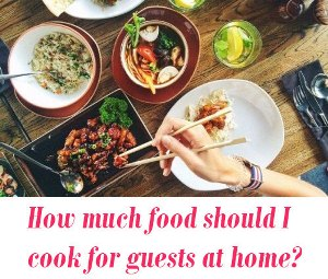 How much food should I cook for guests