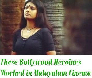 Bollywood Heroines Worked in Malayalam Cinema
