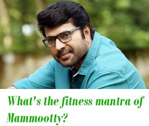 fitness mantra of Mammootty