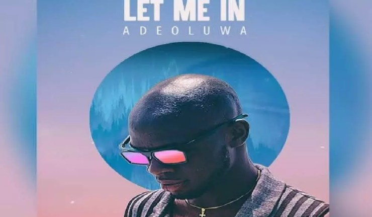 MUSIC DOWNLOAD: LET ME IN - ADEOLUWA 1