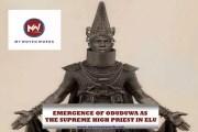 EMERGENCE OF ODUDUWA AS THE SUPREME HIGH PRIEST IN ELU