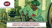 LADI KWALI: THE ONLY SIGNIFICANT WOMAN ON THE NIGERIAN CURRENCY