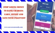 STOP LOSING MONEY TO BANK CHARGES: EARN, INVEST AND SAVE WITH PIGGYVEST