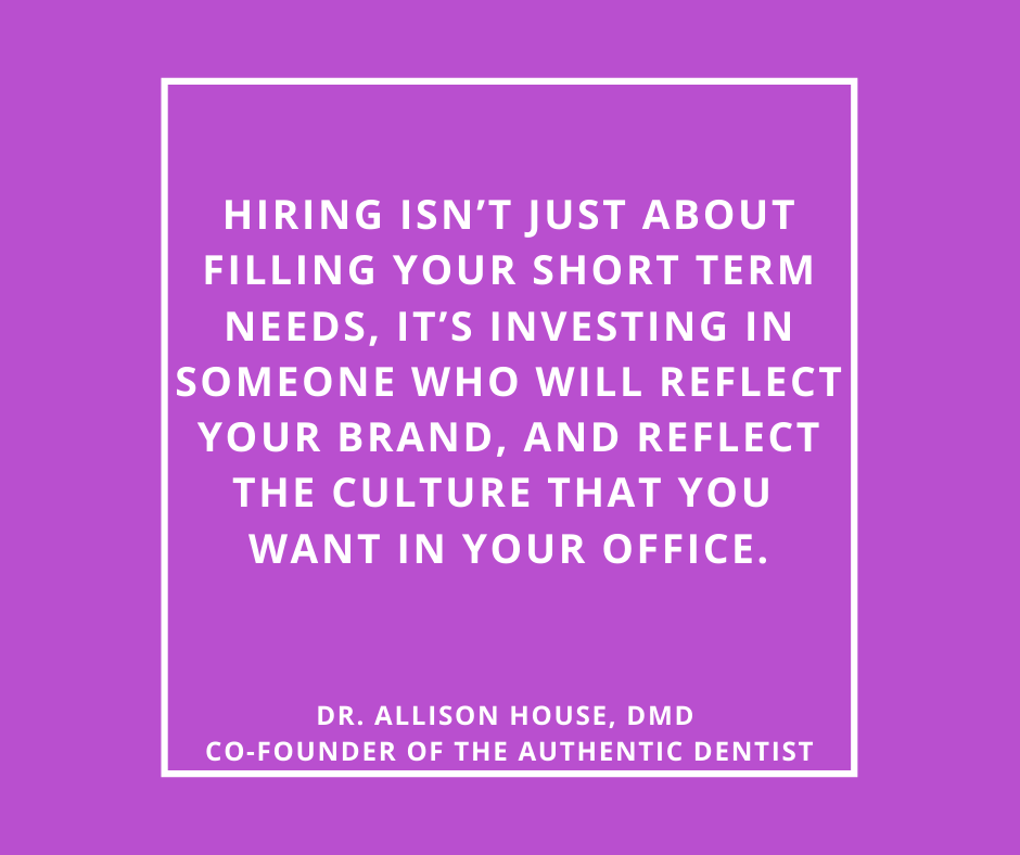 Inspirational Quote for Dentists by Dr. Allison House, DMD, with white text and purple background saying Hiring isn't just about filling your short term needs, it's investing in someone who will reflect your brand, and reflect the culture that you want in your office.