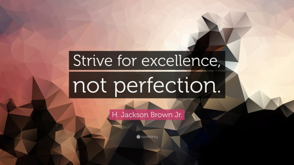 Excellence, not perfection