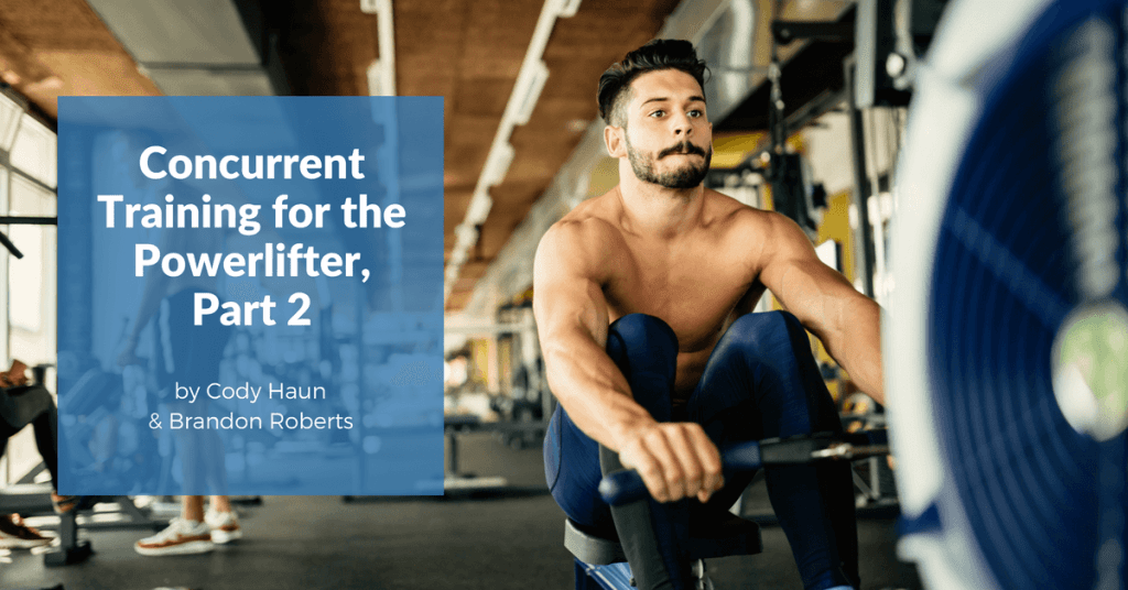 Concurrent Training for the Powerlifter, Part 2: Physiology & Application