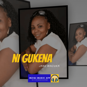 Ni Gukena by Jane Wacuka audio Mp3 is now available for download and streaming on MziQi Music App for free on any device,either mobile, laptop or pc.
