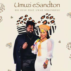 Umuzi eSandton (Audio Mp3) by Big Zulu feat Lwah Ndlunkulu