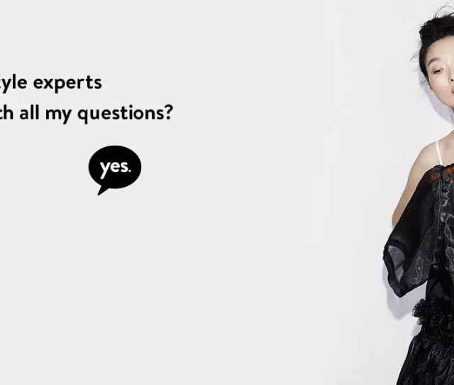 Our Style Experts Can Give You Advice On Fashion Beauty Weddings And More You Can Always Count On Getting A Great Fit With Our Onsite Alterations And