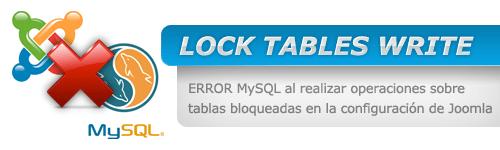 Cómo solucionar el error de MySQL LOCK TABLES WRITE de Joomla 1.6 al intentar configurar categorías, secciones o artículos del CMS.