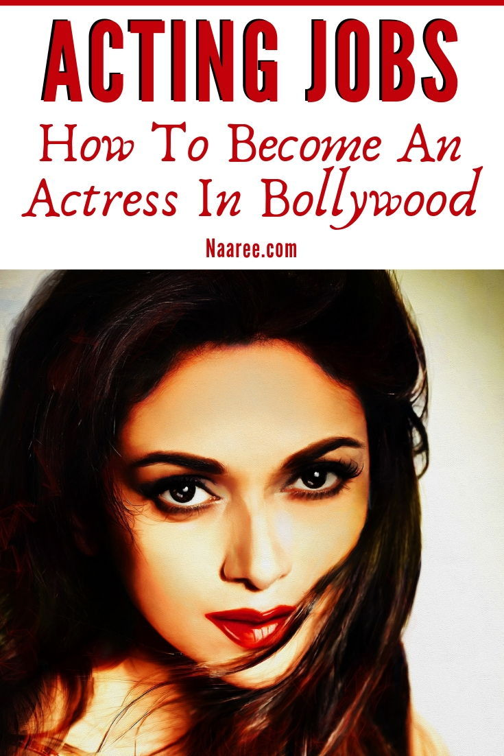 Acting Jobs - How To Become An Actress In Bollywood