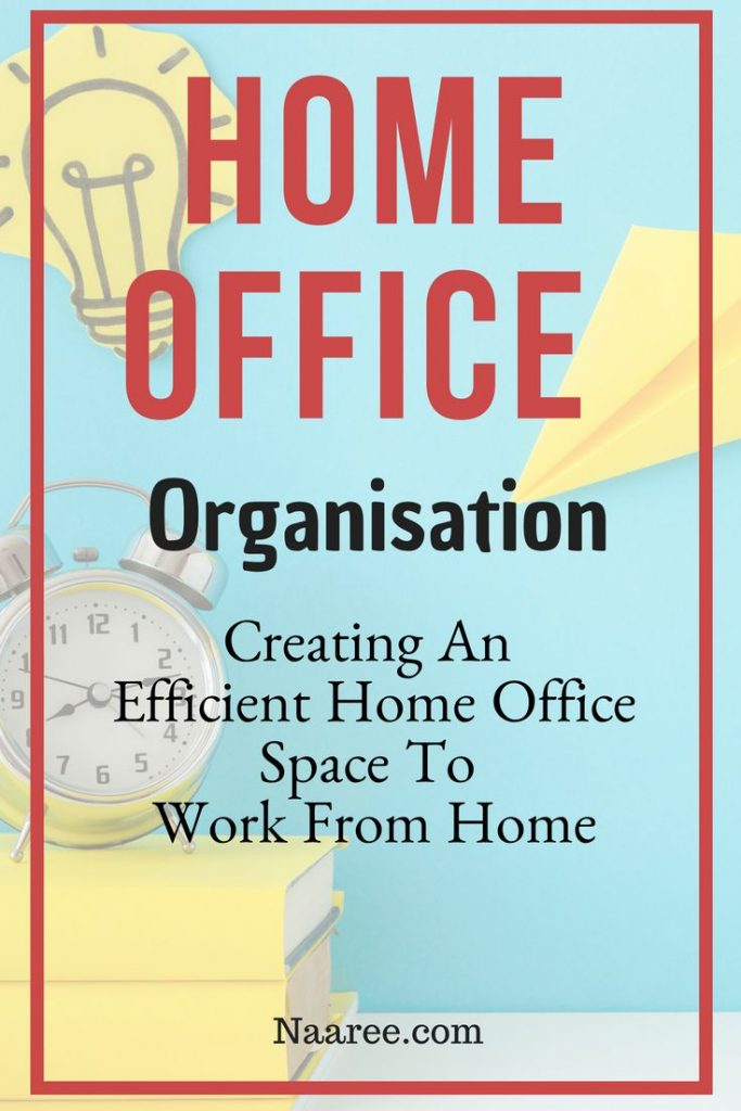 Home Office Organisation - Creating An Efficient Home Office Space To Work From Home