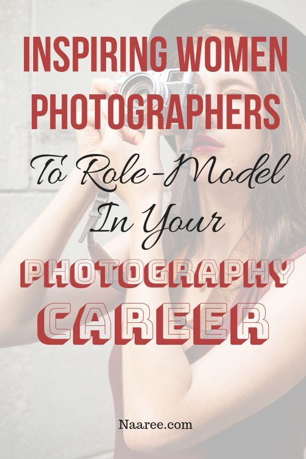 Inspiring Women Photographers To Role-Model In Your Photography Career