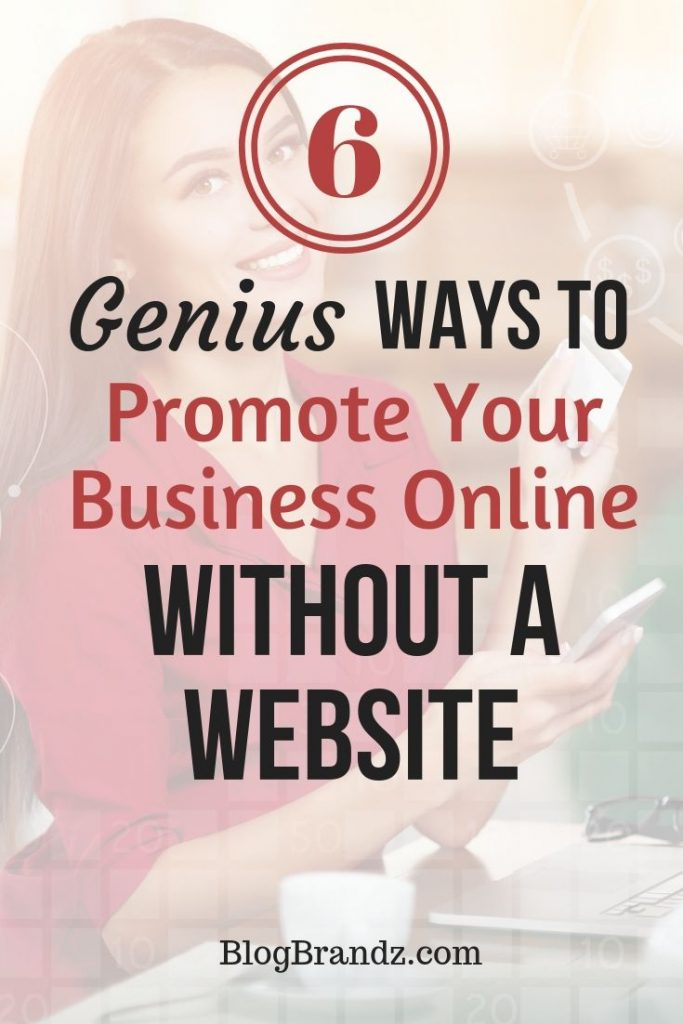 6 Genius Ways To Promote Your Business Online Without A Website