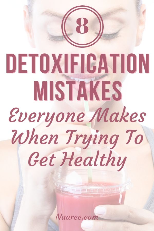 8 Detoxification Mistakes Everyone Makes When Trying To Get Healthy