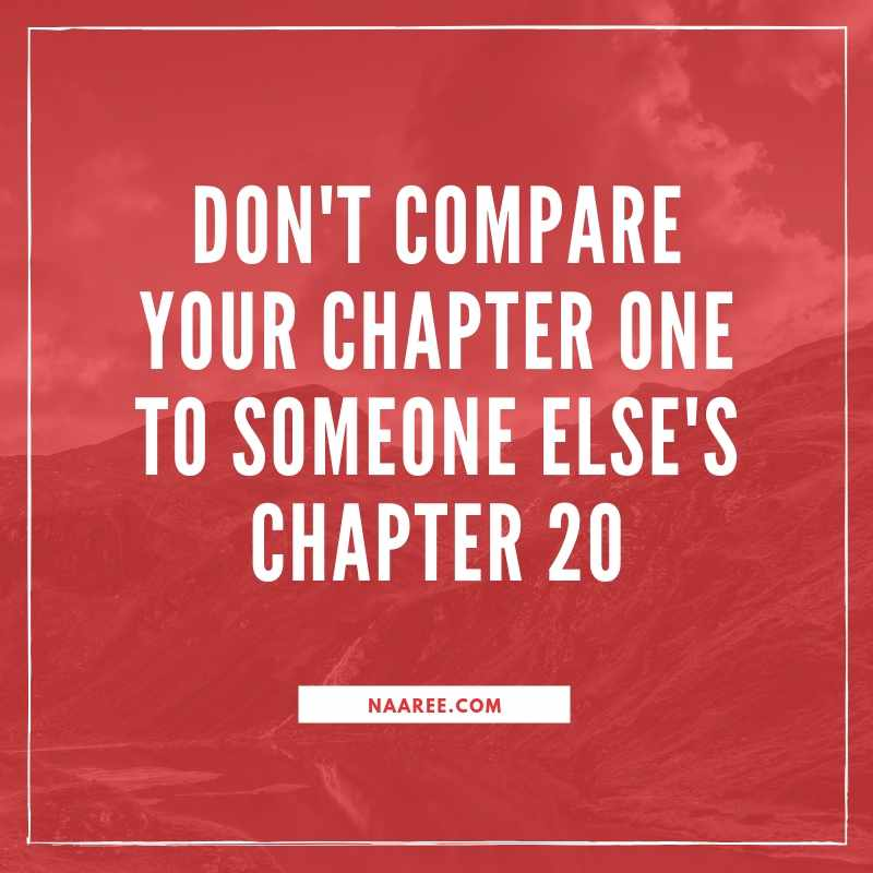 Don't compare your Chapter One to someone else's Chapter 20