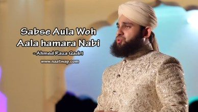 Sab Se Aula Woh Aala Hamara Nabi By Ahmed Raza Qadri