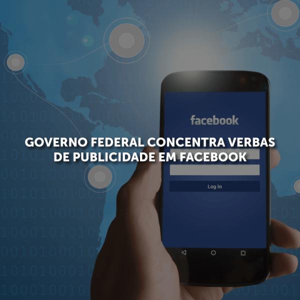 Governo federal concentra verbas de publicidade em Facebook