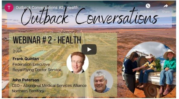 Outback Conversations webinar tile, red dusty outback image, insert image of woman looking at arm of one of 2 boys sitting on the edge of a ute, text Webinar #2 - Health with Frank Quinlan, Federation Executive Royal Flying Doctor Service, John Paterson, CEO - Aboriginal Medical Services Alliance NT