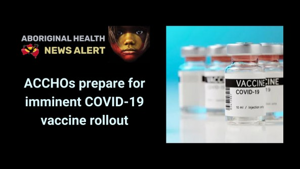 feature tile text 'ACCHOs prepare for imminent COVID-19 vaccine rollout' photo of COVID-19 vaccine vialst