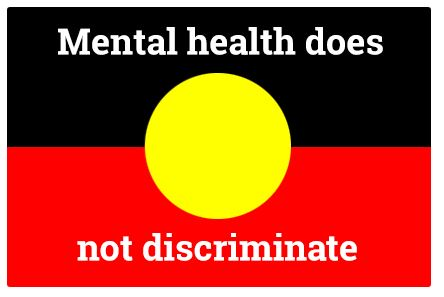 Aboriginal flag with text 'Mental health does not discriminate'