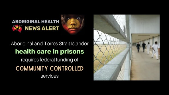 Aboriginal and Torres Strait Islander health care in prisons requires federal funding of community controlled services, image of 3 prisoners & 2 guards walking down enclosed walkway of prison