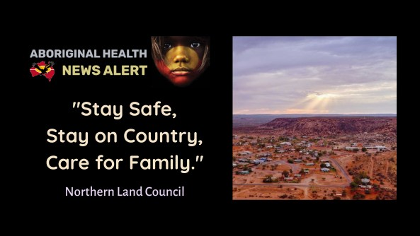 """feature tile text """"Stay Safe, Stay on Country, Care for Family"""" - 'Northern Land Council' - skyview of Santa Teresa NT"""