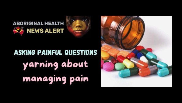 feature tile text 'asking painful questions - yarning about managing pain' image of multiple coloured tablets & capsules pouring from a brown medicine bottle