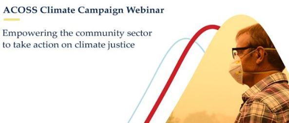 banner text 'ACOSS Climate Campaign Webinar - empowering the community sector to take action on clime justice' image of man in checked shirt with face mask, background thick bushfire smoke