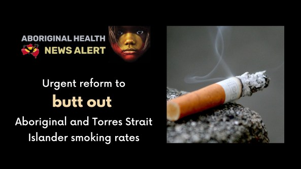 Feature tile - Tue.20.7.21 - Reform to butt out high Aboriginal and Torres Strait Islander smoking rates