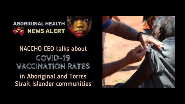 feature tile text 'NACCHO CEO talks about COVID-19 vaccination rates in ATSI communities' photo of back of Aboriginal man in outback receiving vaccine