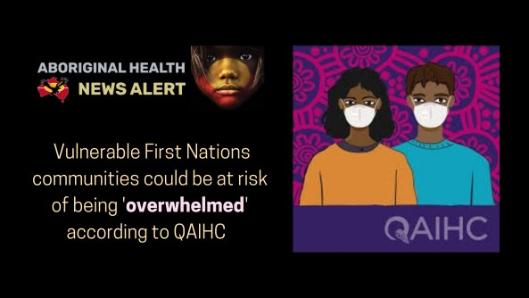 feature tile text 'vulnerable First Nations communities could be at risk of being overwhelmed according to QAIHC' & image of cartoon drawing of two Aboriginal people wearing masks & 'QAIHC' along footer