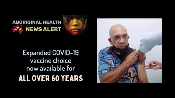 feature tile text 'Expanded COVID-19 vaccine choice now available for all over 60 years' & 62 year old Aboriginal man receiving vax
