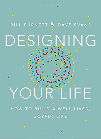 Designing Your Life: How to Build a Well-Lived, Joyful Life by Bill Burnett, Dave Evans