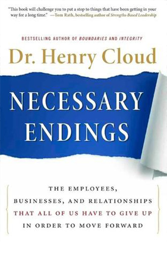 Necessary Endings: The Employees, Businesses, and Relationships That All of Us Have to Give Up in Order to Move Forward by Henry Cloud