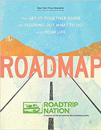 Roadmap: The Get-It-Together Guide for Figuring Out What to Do with Your Life by Roadtrip Nation