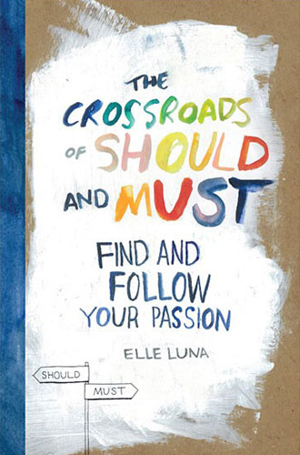 Find and Follow Your Passion The Crossroads of Should and Must by Elle Luna