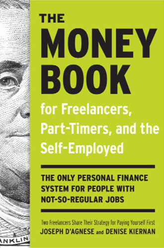 The Money Book for Freelancers, Part-Timers, and the Self-Employed: The Only Personal Finance System for People with Not-So-Regular Jobs by Joseph D'Agnese