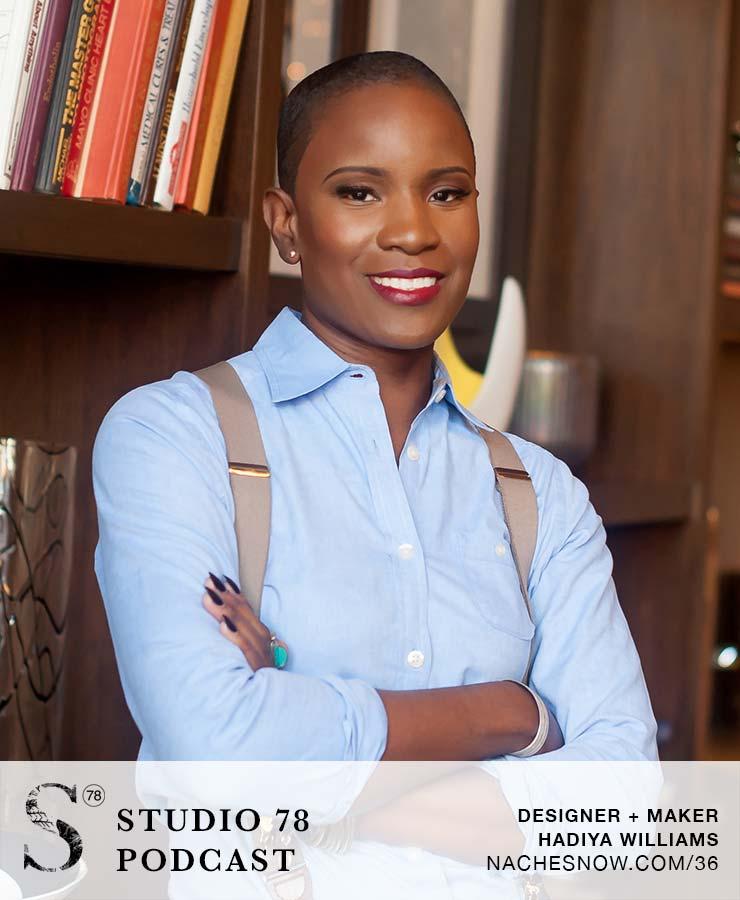 The Entrepreneurial Journey of a Maker and Designer with Hadiya Williams | Studio 78 Podcast NacheSnow.com