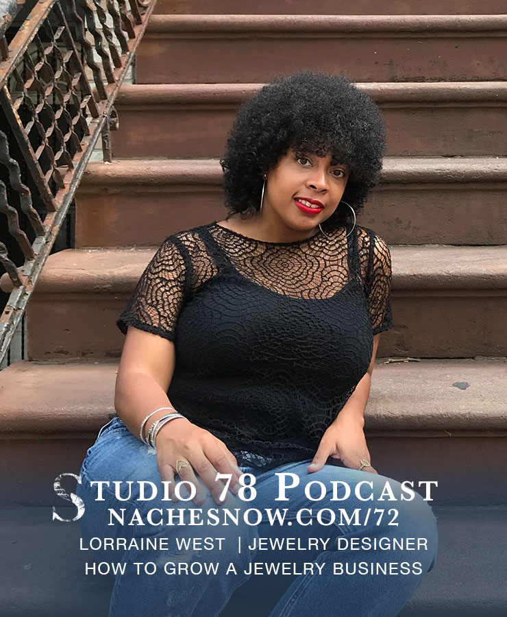 72. Growing a Profitable Jewelry Business via Branding, Networking, and Great Product Design | Studio 78 Podcast nachesnow.com/72