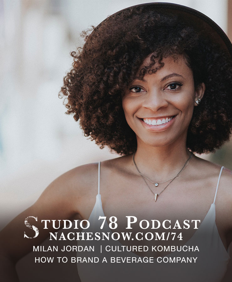 74. Building a Community Around a Beverage Brand | Studio 78 Podcast nachesnow.com/74