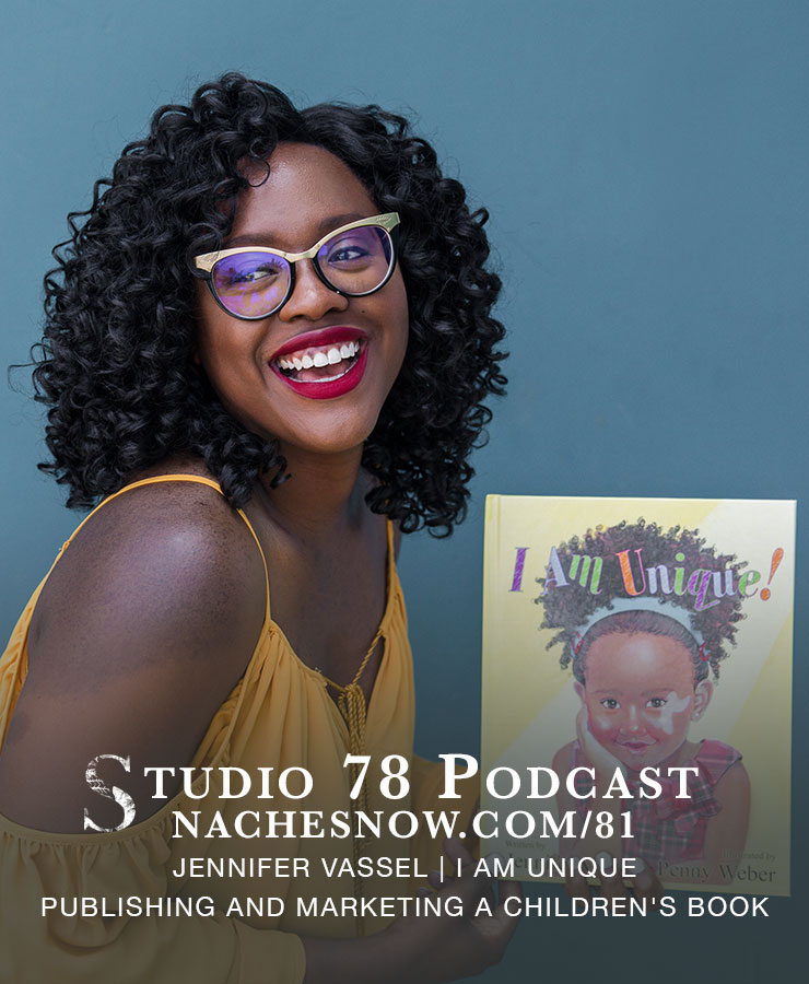Writing, Publishing, and Marketing a Children's Book About Self Love | Studio 78 Podcast nachesnow.com/81