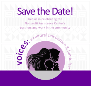 Voices: A cultural celebration and fundraiser — Save the Date! Join us in celebrating the Nonprofit Assistance Center's partners and work in the community.