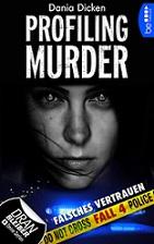"""""""Profiling Murder - Fall 4: Falsches Vertrauen"""" von Dania Dicken"""