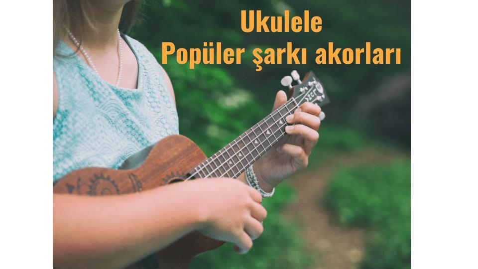 ukulele şarkı akorları