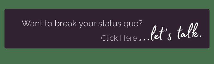 Break Your Status Quo