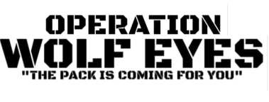"""Operation: Wolf Eyes - """"The pack is coming for you"""""""